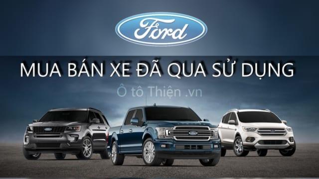 Chuyên thu mua xe Ford đã qua sử dụng, trả mức giá cao nhất
